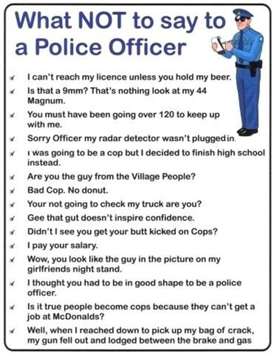 What not to say to a police officer - Humor! Need a good ...